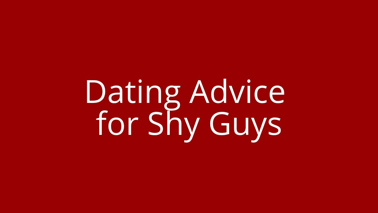 dating shy guy advice