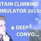 Mountain Climbing Simulator 2013!! WITH DEEP CONVO!!!