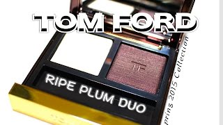 TOM FORD RIPE PLUM DUO Spring 2015 Collection | Review & Swatches |